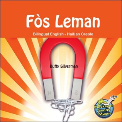 Fòs Leman / Magnetism (Bilingual English-Haitian Creole) by Buffy Silverman